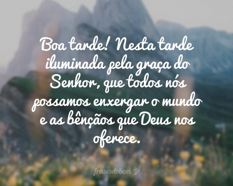 Boa tarde! Nesta tarde iluminada pela graça do Senhor, que todos nós possamos enxergar o mundo e as bênçãos que Deus nos oferece.