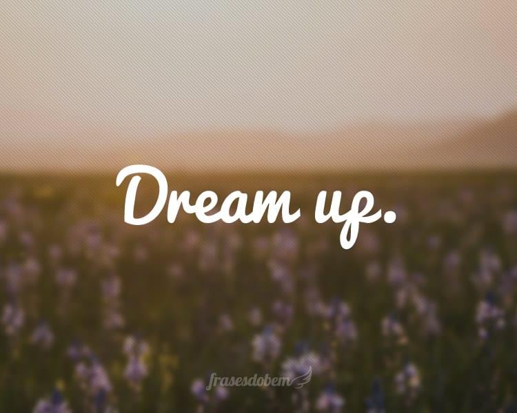 Dream up.
