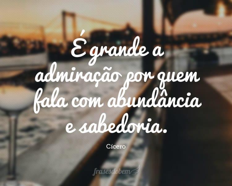 É grande a admiração por quem fala com abundância e sabedoria.