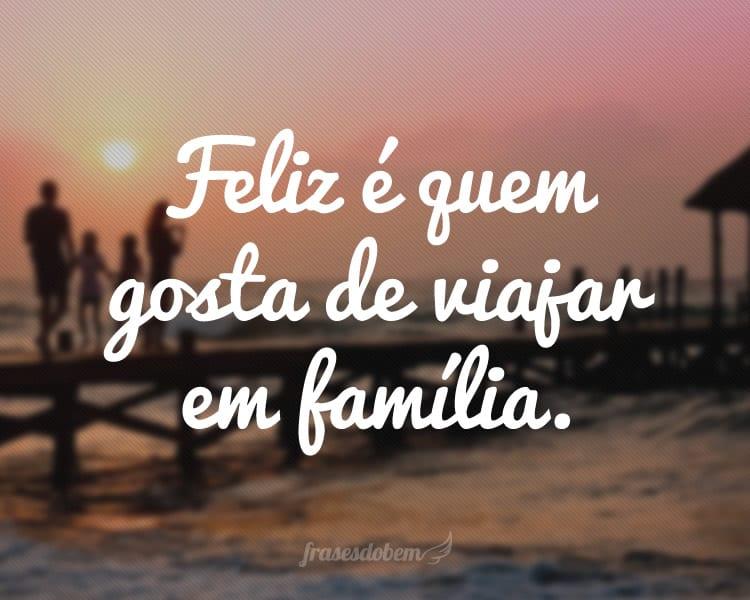 Feliz é quem gosta de viajar em família.