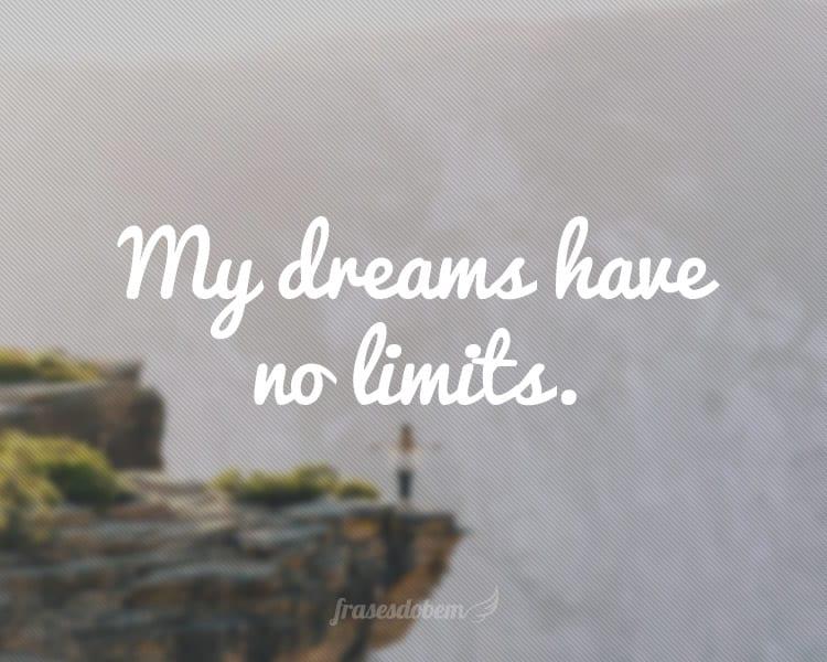 My dreams have no limits.
