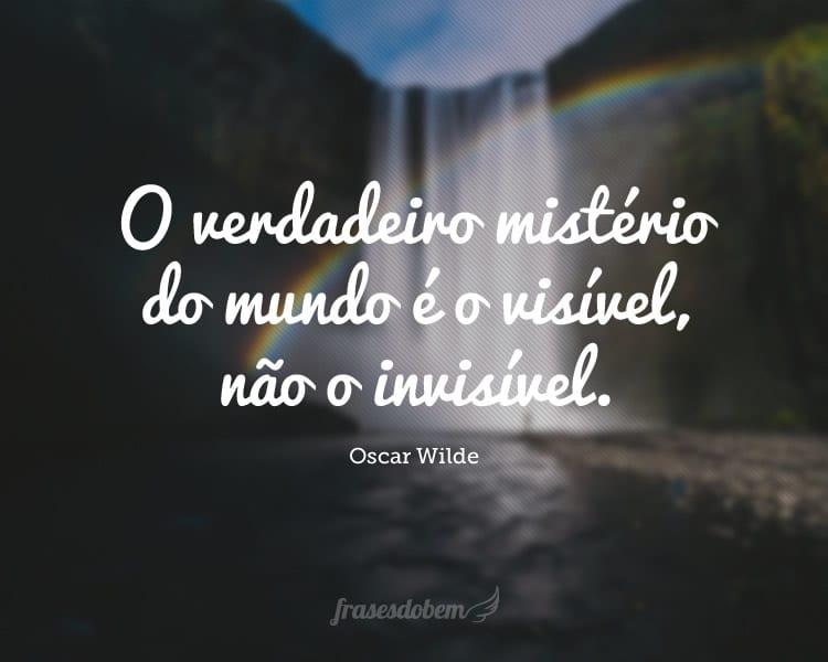 O verdadeiro mistério do mundo é o visível, não o invisível.