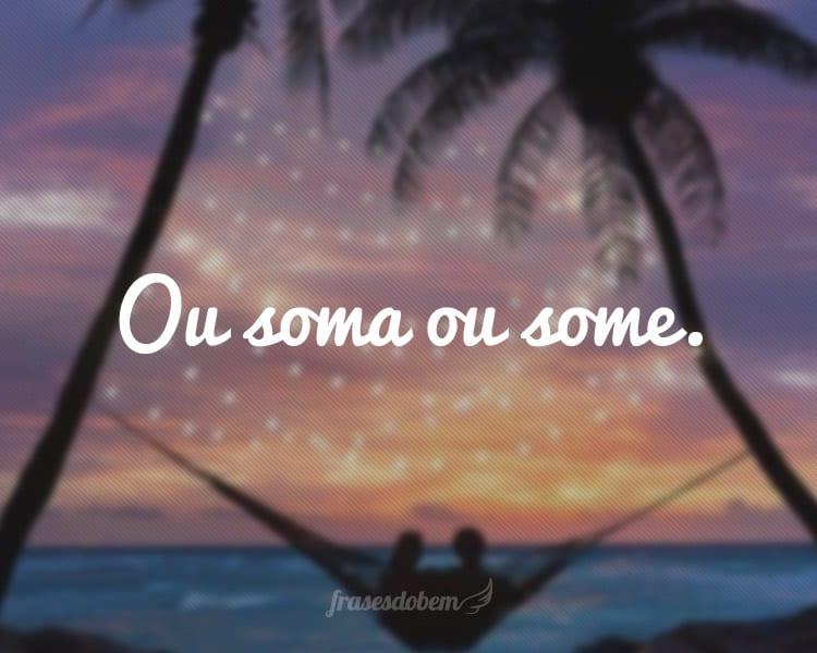Ou soma ou some.