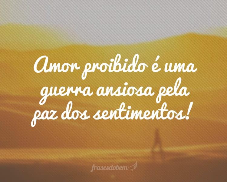 Amor proibido é uma guerra ansiosa pela paz dos sentimentos!