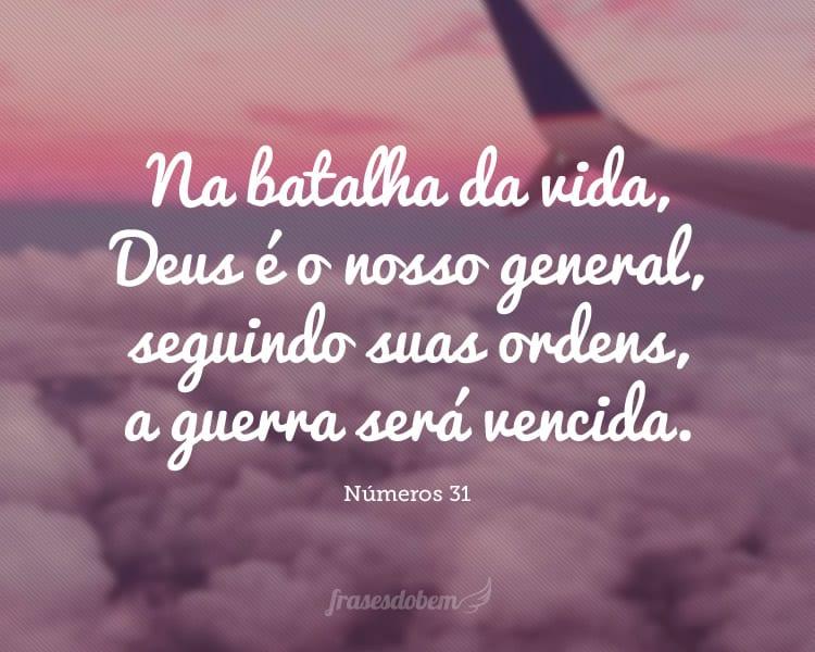 Na batalha da vida, Deus é o nosso general, seguindo suas ordens, a guerra será vencida.