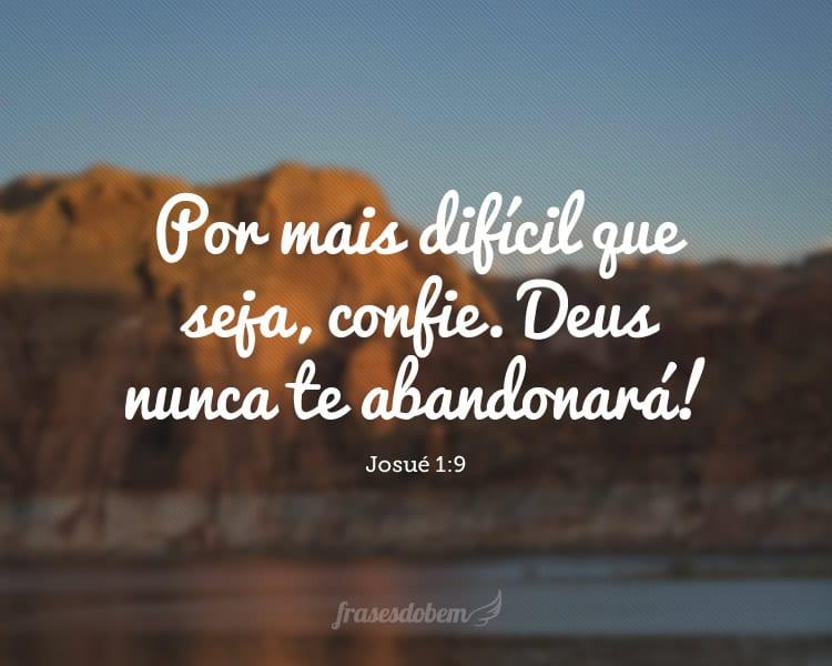 Por mais difícil que seja, confie. Deus nunca te abandonará!