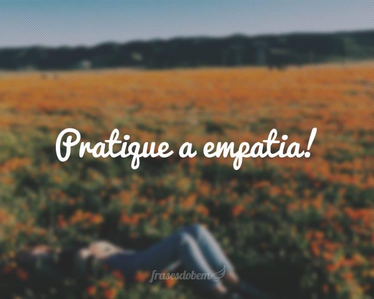 Pratique a empatia!