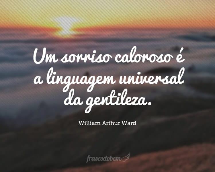 Um sorriso caloroso é a linguagem universal da gentileza.