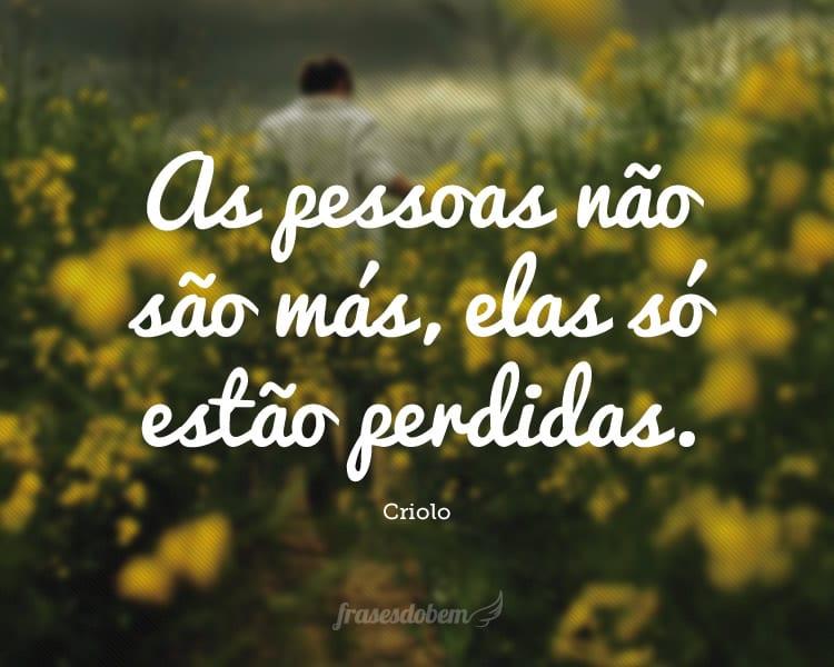 As pessoas não são más, elas só estão perdidas.