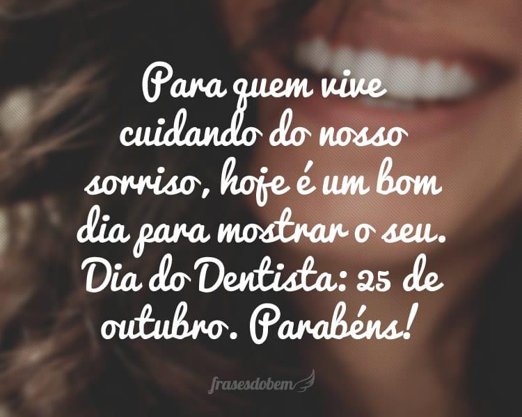 Para quem vive cuidando do nosso sorriso, hoje é um bom dia para mostrar o seu. Dia do Dentista: 25 de outubro. Parabéns!