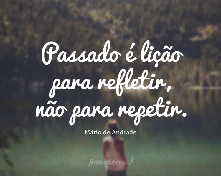 Passado é lição para refletir, não para repetir.