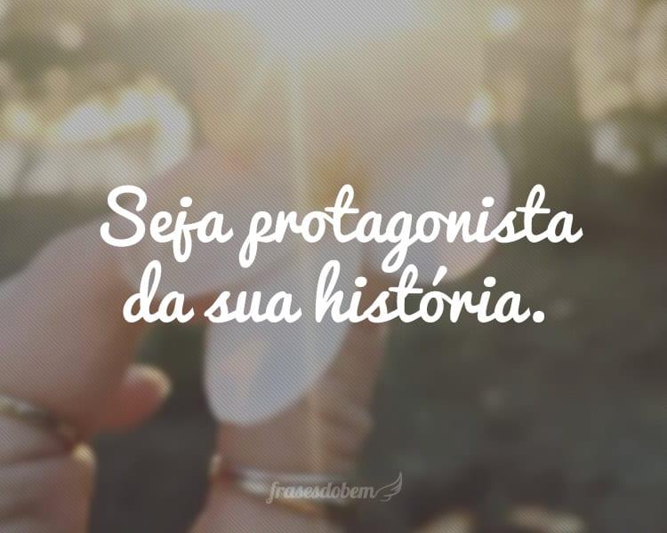 Seja protagonista da sua história.