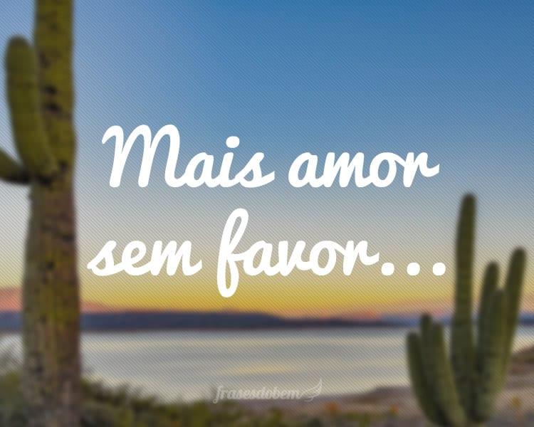 Mais amor sem favor...