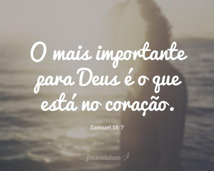 O mais importante para Deus é o que está no coração. (Samuel 16:7)