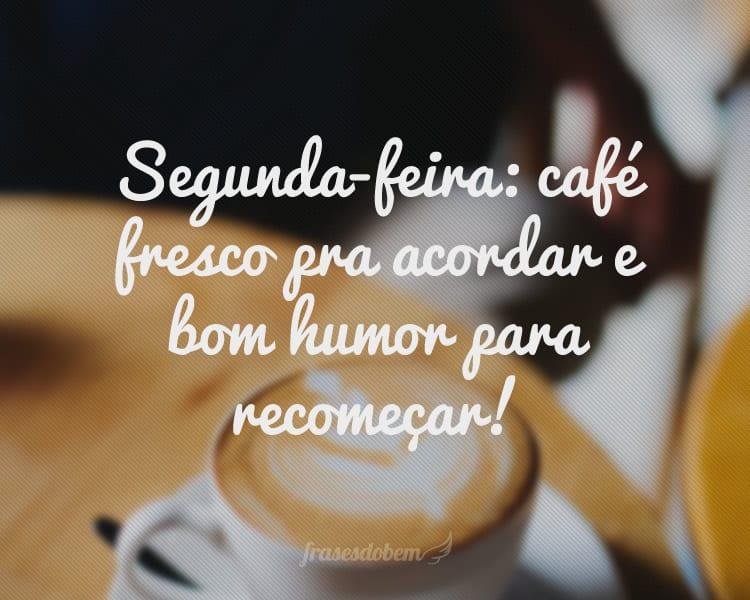 Segunda-feira: café fresco pra acordar e bom humor para recomeçar!
