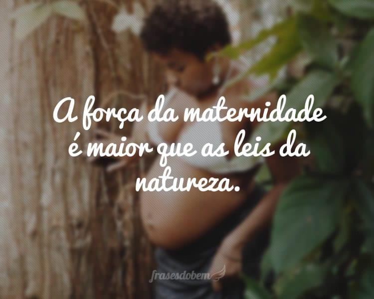 A força da maternidade é maior que as leis da natureza.