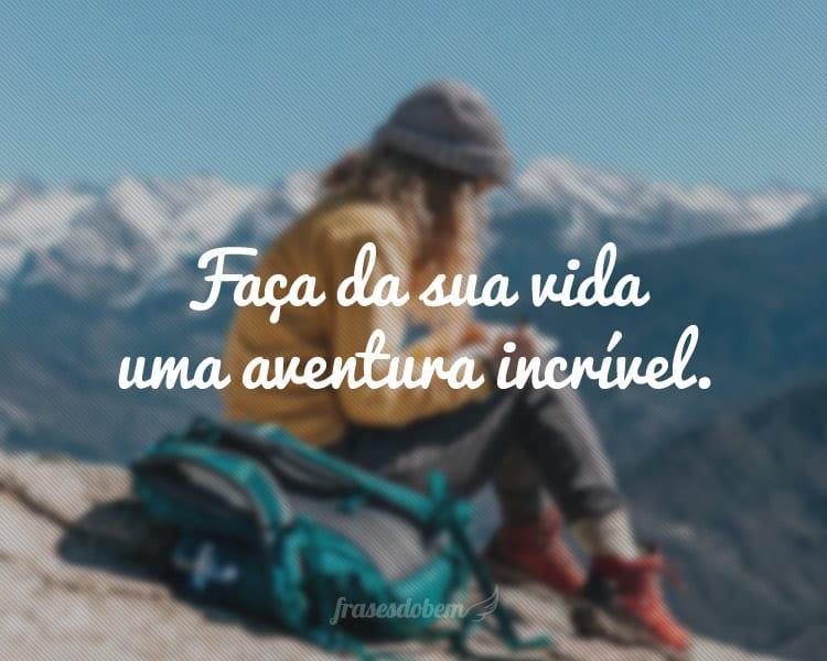 Faça da sua vida uma aventura incrível.
