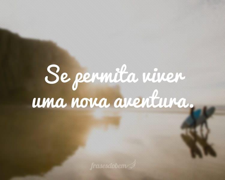 Se permita viver uma nova aventura.