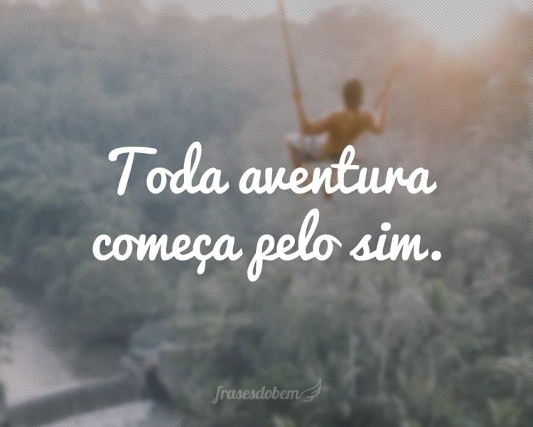 Toda aventura começa pelo sim.