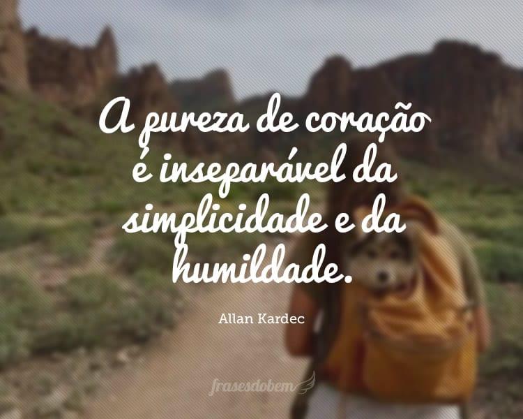 A pureza de coração é inseparável da simplicidade e da humildade.