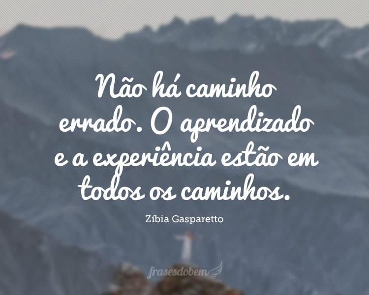 Não há caminho errado. O aprendizado e a experiência estão em todos os caminhos.