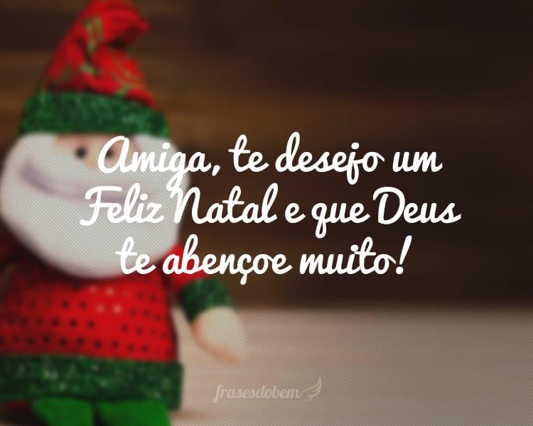 Amiga, te desejo um Feliz Natal e que Deus te abençoe muito!