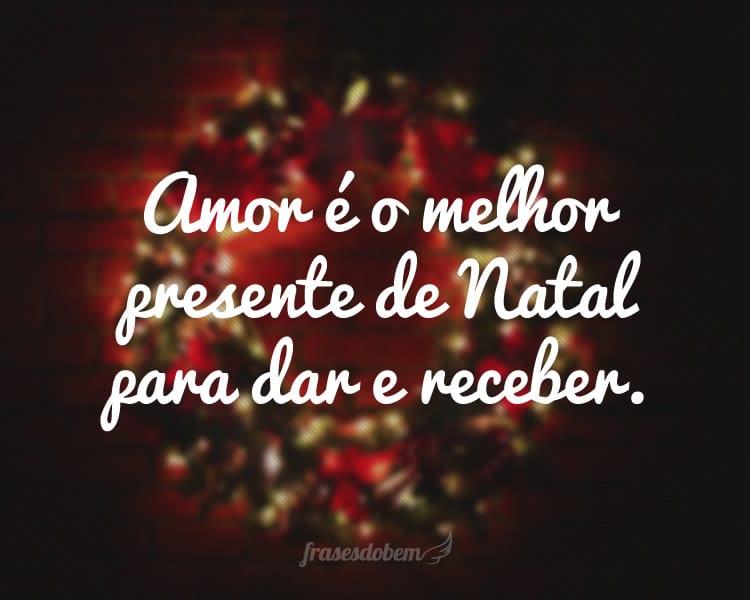 Amor é o melhor presente de Natal para dar e receber.