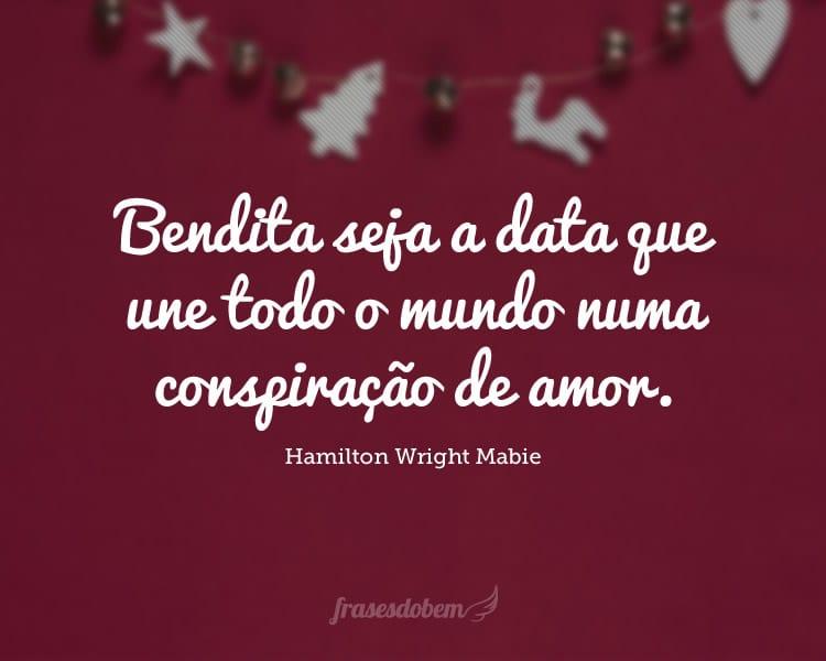 Bendita seja a data que une todo o mundo numa conspiração de amor.