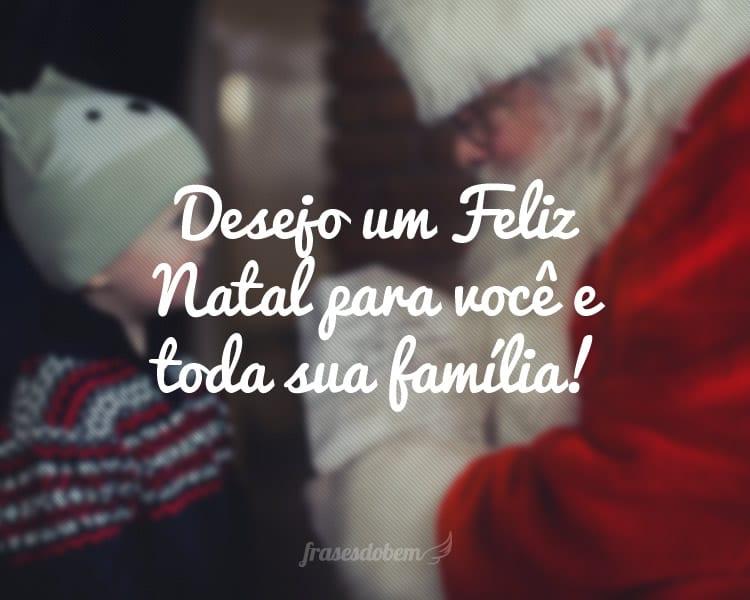 Desejo um Feliz Natal para você e toda sua família!