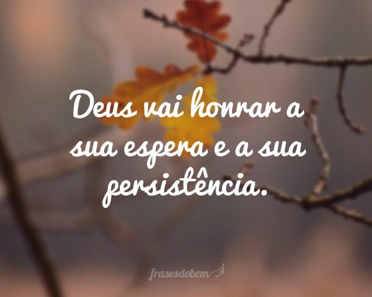 Deus vai honrar a sua espera e a sua persistência.