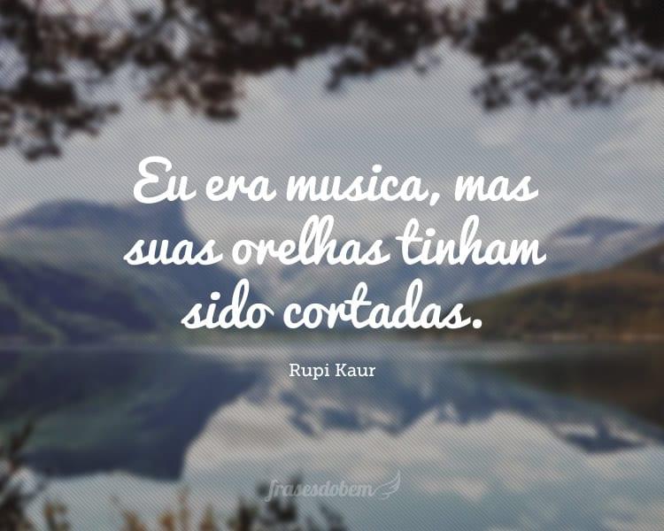 Eu era musica, mas suas orelhas tinham sido cortadas.