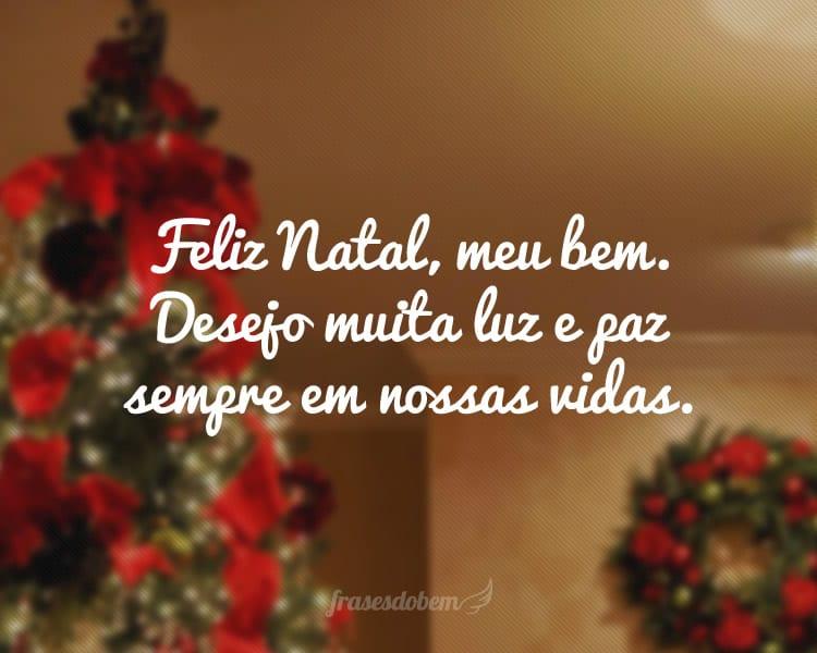 Feliz Natal, meu bem. Desejo muita luz e paz sempre em nossas vidas.