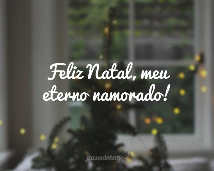 Feliz Natal, meu eterno namorado!