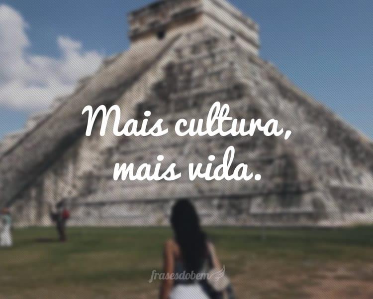 Mais cultura, mais vida.