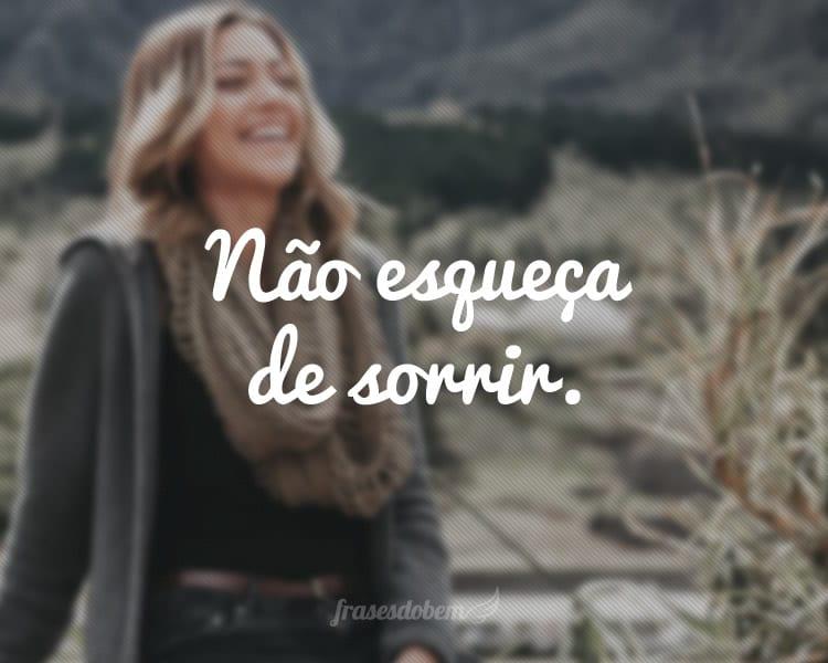 Não esqueça de sorrir.