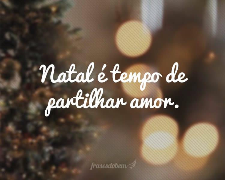 Natal é tempo de partilhar amor.