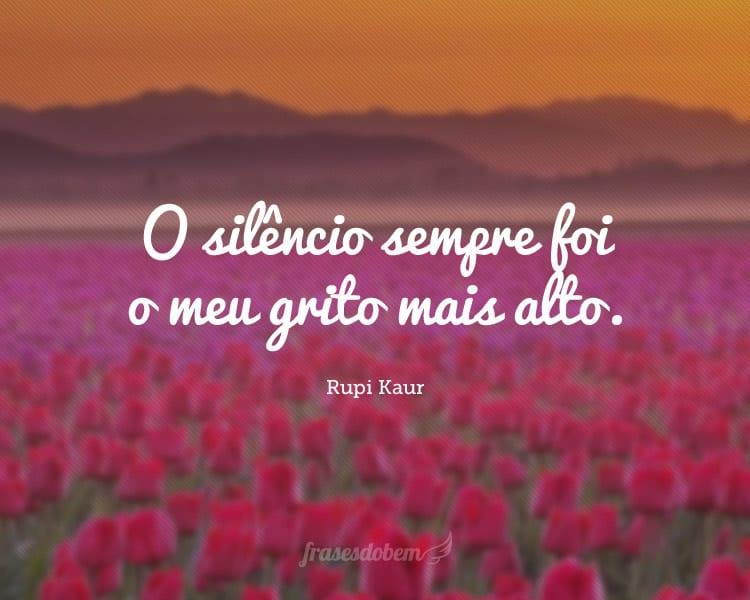 O silêncio sempre foi o meu grito mais alto.