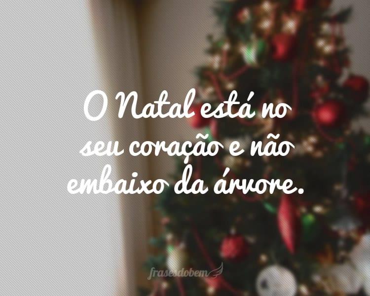 O Natal está no seu coração e não embaixo da árvore.