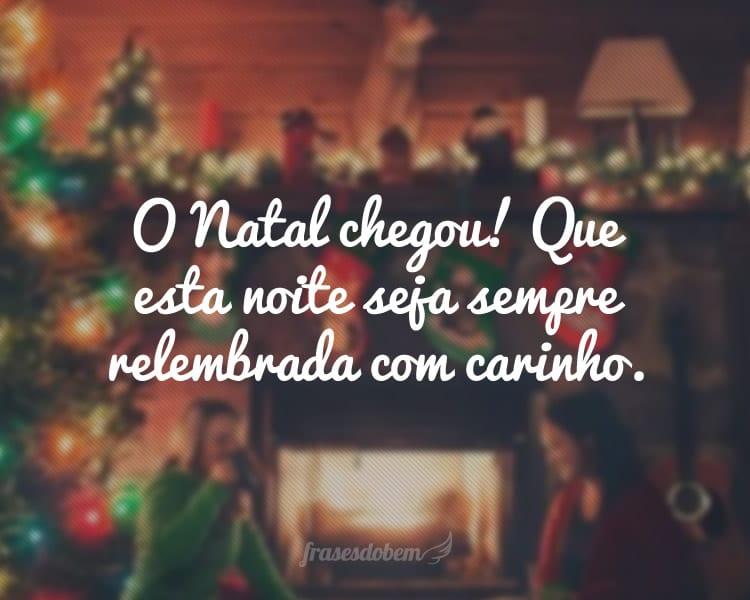O Natal chegou! Que esta noite seja sempre relembrada com carinho.