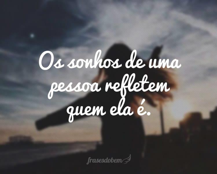 Os sonhos de uma pessoa refletem quem ela é.