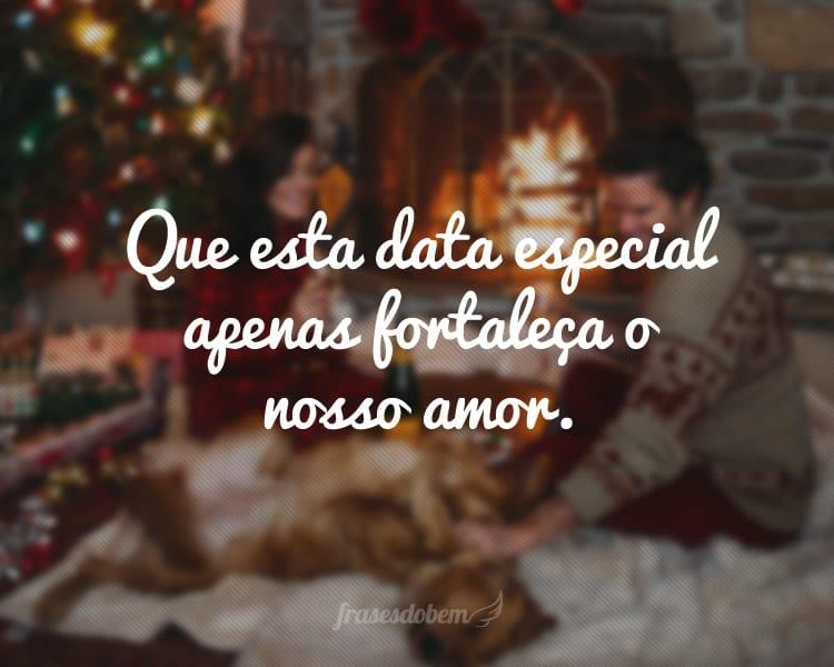Que esta data especial apenas fortaleça o nosso amor.