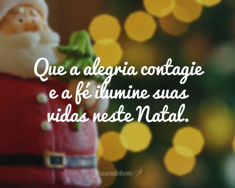Que a alegria contagie e a fé ilumine suas vidas neste Natal.