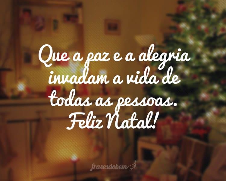 Que a paz e a alegria invadam a vida de todas as pessoas. Feliz Natal!