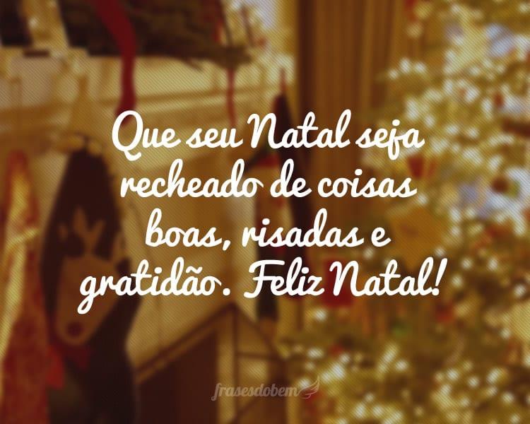Que seu Natal seja recheado de coisas boas, risadas e gratidão. Feliz Natal!