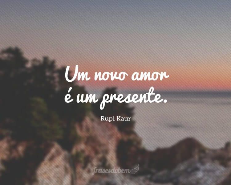 Um novo amor é um presente.