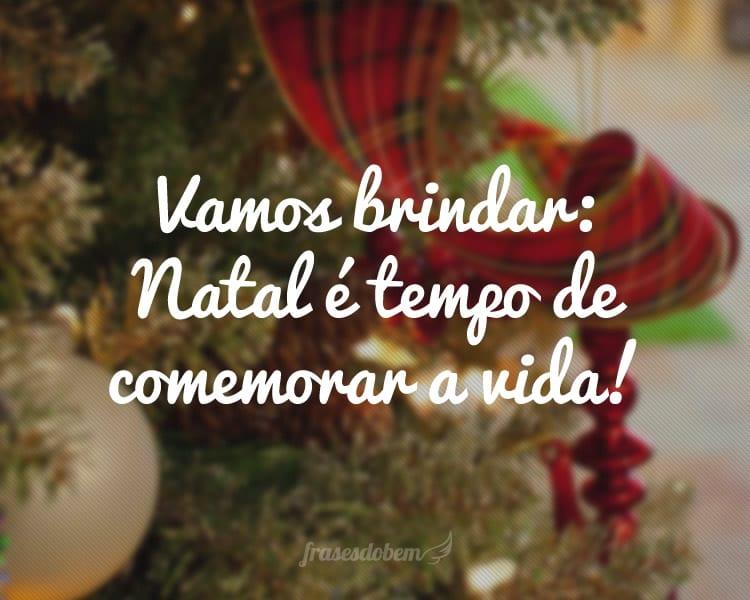 Vamos brindar: Natal é tempo de comemorar a vida!