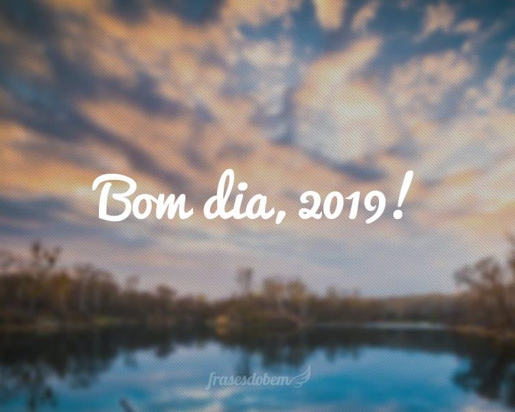 Bom dia, 2019!