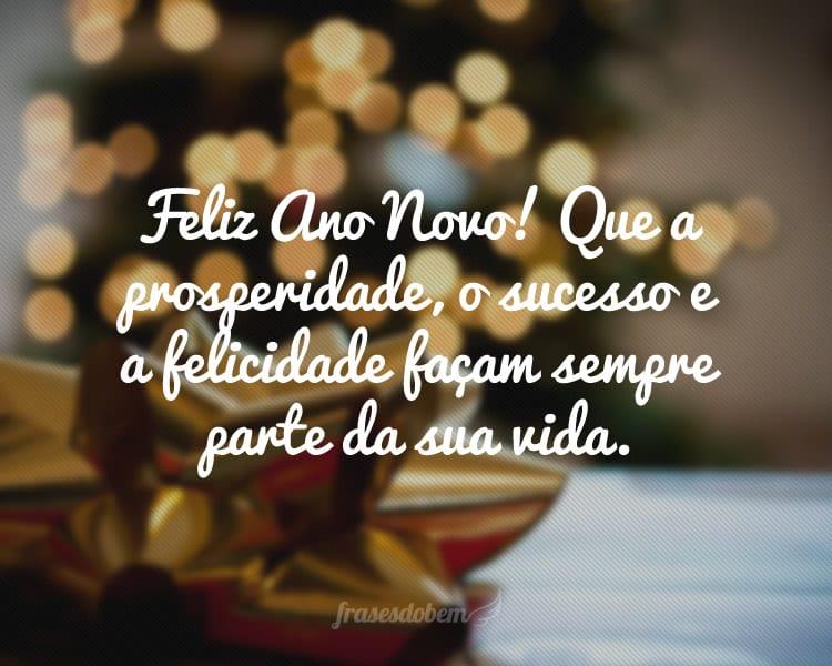 Feliz Ano Novo! Que a prosperidade, o sucesso e a felicidade façam sempre parte da sua vida.
