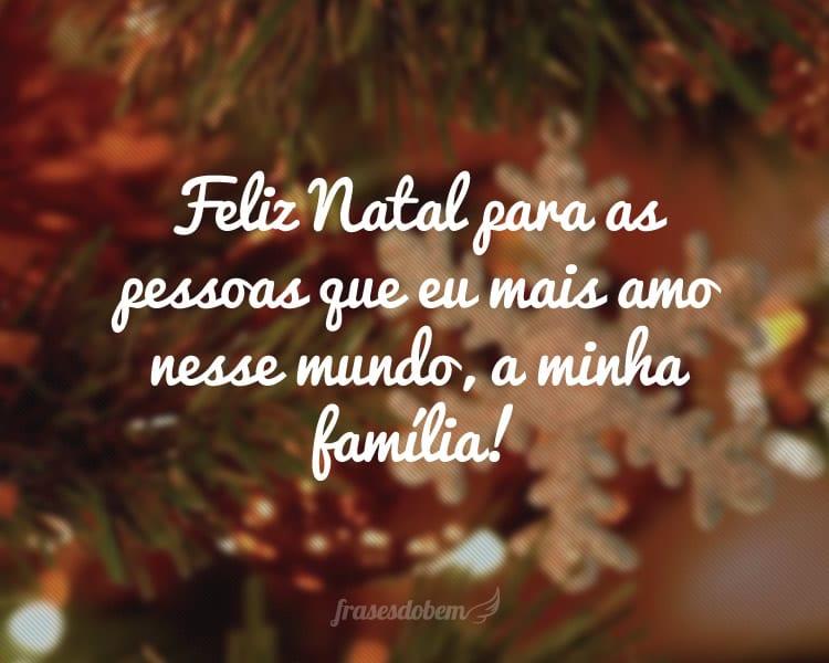 Feliz Natal para as pessoas que eu mais amo nesse mundo, a minha família!