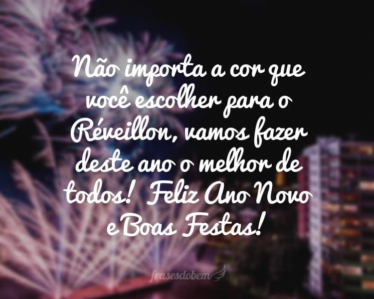 Não importa a cor que você escolher para o Réveillon, vamos fazer deste ano o melhor de todos! Feliz Ano Novo e Boas Festas!